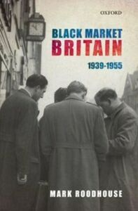 Ebook in inglese Black Market Britain: 1939-1955 Roodhouse, Mark
