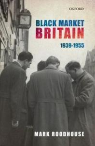 Ebook in inglese Black Market Britain: 1939-1955 Roodhouse, Mark
