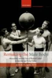 Remaking the Male Body: Masculinity and the uses of Physical Culture in Interwar and Vichy France