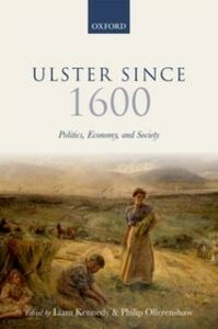 Ebook in inglese Ulster Since 1600: Politics, Economy, and Society -, -