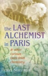 Last Alchemist in Paris: And other curious tales from chemistry