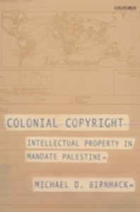 Ebook in inglese Colonial Copyright: Intellectual Property in Mandate Palestine Birnhack, Michael D.