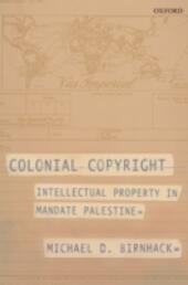 Colonial Copyright: Intellectual Property in Mandate Palestine
