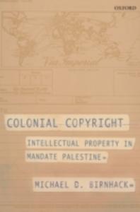 Ebook in inglese Colonial Copyright: Intellectual Property in Mandate Palestine Birnhack, Michael D.