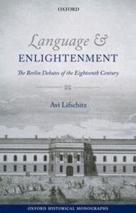 Foto Cover di Language and Enlightenment: The Berlin Debates of the Eighteenth Century, Ebook inglese di Avi Lifschitz, edito da OUP Oxford