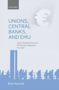 Foto Cover di Unions, Central Banks, and EMU: Labour Market Institutions and Monetary Integration in Europe, Ebook inglese di Bob Hanck&eacute,, edito da OUP Oxford