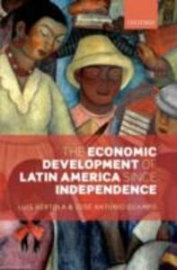 Foto Cover di Economic Development of Latin America since Independence, Ebook inglese di AA.VV edito da OUP Oxford