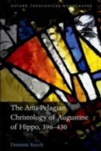 Ebook in inglese Anti-Pelagian Christology of Augustine of Hippo, 396-430 Keech, Dominic