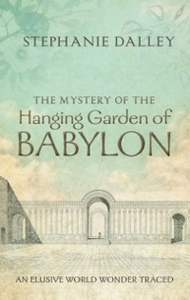 Ebook in inglese Mystery of the Hanging Garden of Babylon: An Elusive World Wonder Traced Dalley, Stephanie