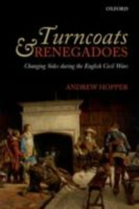 Foto Cover di Turncoats and Renegadoes: Changing Sides during the English Civil Wars, Ebook inglese di Andrew Hopper, edito da OUP Oxford