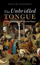 Unbridled Tongue: Babble and Gossip in Renaissance France