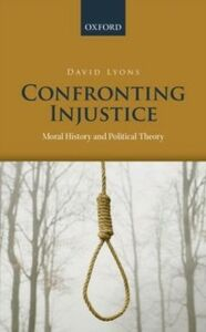 Ebook in inglese Confronting Injustice: Moral History and Political Theory Lyons, David