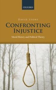 Foto Cover di Confronting Injustice: Moral History and Political Theory, Ebook inglese di David Lyons, edito da OUP Oxford