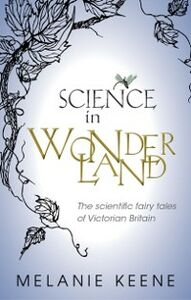 Ebook in inglese Science in Wonderland: The scientific fairy tales of Victorian Britain Keene, Melanie