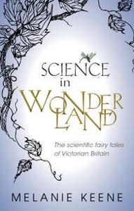 Ebook in inglese Science in Wonderland: The scientific fairy tales of Victorian Britain Keene, Melanie