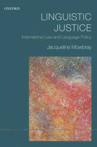 Ebook in inglese Linguistic Justice: International Law and Language Policy Mowbray, Jacqueline