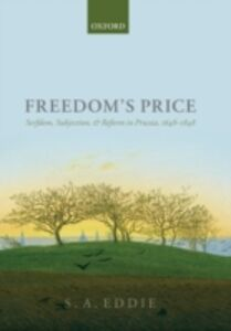 Ebook in inglese Freedoms Price: Serfdom, Subjection, and Reform in Prussia, 1648-1848 Eddie, S. A.