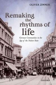 Ebook in inglese Remaking the Rhythms of Life: German Communities in the Age of the Nation-State Zimmer, Oliver