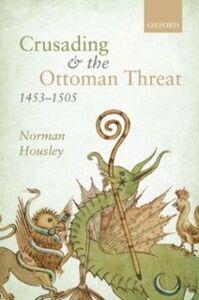 Foto Cover di Crusading and the Ottoman Threat, 1453-1505, Ebook inglese di Norman Housley, edito da OUP Oxford