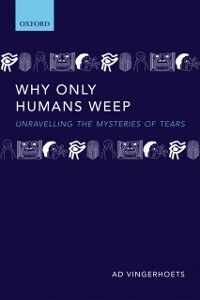 Ebook in inglese Why Only Humans Weep: Unravelling the Mysteries of Tears Vingerhoets, Ad