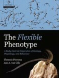 Ebook in inglese Flexible Phenotype: A Body-Centred Integration of Ecology, Physiology, and Behaviour Piersma, Theunis , van Gils, Jan A.