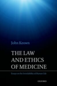 Ebook in inglese Law and Ethics of Medicine: Essays on the Inviolability of Human Life Keown, John