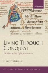 Living Through Conquest: The Politics of Early English, 1020-1220