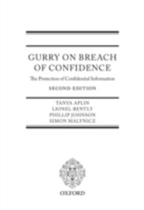 Ebook in inglese Gurry on Breach of Confidence: The Protection of Confidential Information Aplin, Tanya , Bently, Lionel , Johnson, Phillip , Malynicz, Simon
