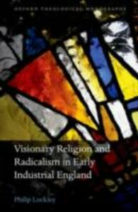 Foto Cover di Visionary Religion and Radicalism in Early Industrial England: From Southcott to Socialism, Ebook inglese di Philip Lockley, edito da OUP Oxford