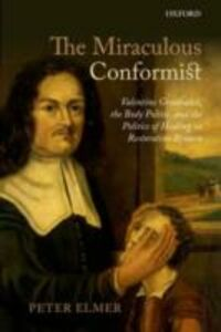 Ebook in inglese Miraculous Conformist: Valentine Greatrakes, the Body Politic, and the Politics of Healing in Restoration Britain Elmer, Peter