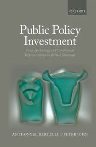 Ebook in inglese Public Policy Investment: Priority-Setting and Conditional Representation In British Statecraft Bertelli, Anthony , John, Peter