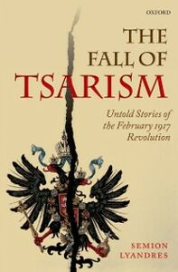 Foto Cover di Fall of Tsarism: Untold Stories of the February 1917 Revolution, Ebook inglese di Semion Lyandres, edito da OUP Oxford