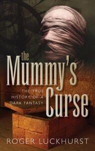 Ebook in inglese Mummys Curse: The true history of a dark fantasy Luckhurst, Roger