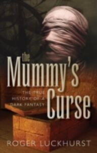 Ebook in inglese Mummy's Curse: The true history of a dark fantasy Luckhurst, Roger
