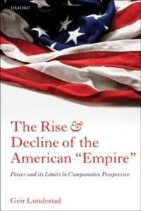 Ebook in inglese Rise and Decline of the American &quote;Empire&quote;: Power and its Limits in Comparative Perspective Lundestad, Geir
