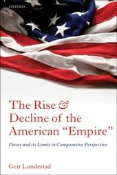 """Rise and Decline of the American """"Empire"""": Power and its Limits in Comparative Perspective"""