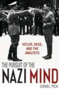 Foto Cover di Pursuit of the Nazi Mind: Hitler, Hess, and the Analysts, Ebook inglese di Daniel Pick, edito da OUP Oxford