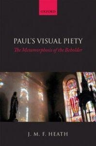 Ebook in inglese Paul's Visual Piety: The Metamorphosis of the Beholder Heath, J. M. F.