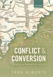 Foto Cover di Conflict and Conversion: Catholicism in Southeast Asia, 1500-1700, Ebook inglese di Tara Alberts, edito da OUP Oxford