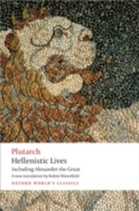 Ebook in inglese Hellenistic Lives: including Alexander the Great Plutarch