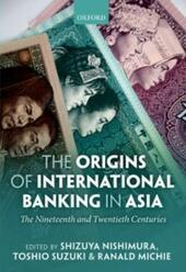 Origins of International Banking in Asia: The Nineteenth and Twentieth Centuries