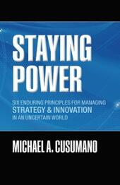 Staying Power: Six Enduring Principles for Managing Strategy and Innovation in an Uncertain World (Lessons from Microsoft, Apple, Intel, Google, Toyota and More)