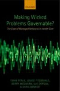 Ebook in inglese Making Wicked Problems Governable?: The Case of Managed Networks in Health Care Bennett, Chris , Dopson, Sue , Ferlie, Ewan , Fitzgerald, Louise