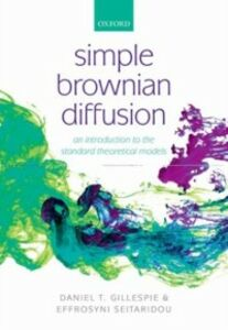 Ebook in inglese Simple Brownian Diffusion: An Introduction to the Standard Theoretical Models Gillespie, Daniel Thomas , Seitaridou, Effrosyni