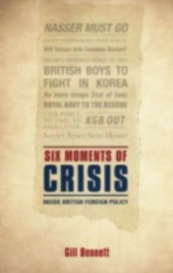 Ebook in inglese Six Moments of Crisis: Inside British Foreign Policy Bennett, Gill