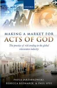 Ebook in inglese Making a Market for Acts of God: The Practice of Risk Trading in the Global Reinsurance Industry Bednarek, Rebecca , Jarzabkowski, Paula , Spee, Paul