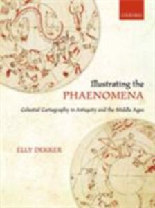 Foto Cover di Illustrating the Phaenomena: Celestial cartography in Antiquity and the Middle Ages, Ebook inglese di Elly Dekker, edito da OUP Oxford
