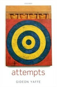 Foto Cover di Attempts: In the Philosophy of Action and the Criminal Law, Ebook inglese di Gideon Yaffe, edito da OUP Oxford