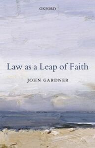 Ebook in inglese Law as a Leap of Faith: Essays on Law in General Gardner, John