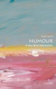 Ebook in inglese Humour: A Very Short Introduction Carroll, No&euml , l